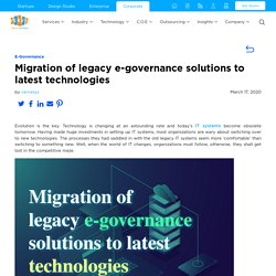 Migration of legacy e-governance solutions to latest technologies