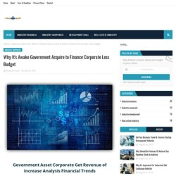 Why It's Awake Government Acquire to Finance Corporate Loss Budget
