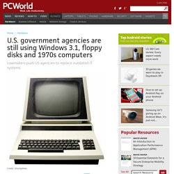 U.S. government agencies are still using Windows 3.1, floppy disks and 1970s computers