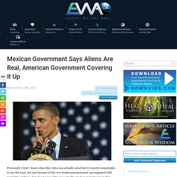 Mexican Government Says Aliens Are Real, American Government Covering It Up