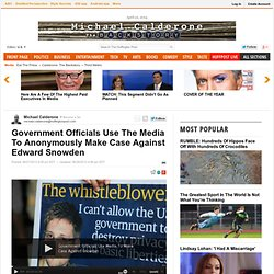 Government Officials Use The Media To Anonymously Make Case Against Edward Snowden