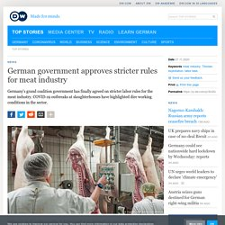 DW 27/11/20 German government approves stricter rules for meat industry
