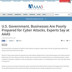 "AAAS ""U.S. Government, Businesses Are Poorly Prepared for Cyber Attacks, Experts Say at AAAS"""