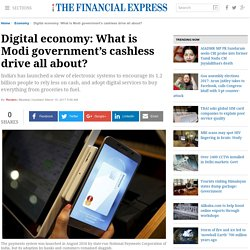 Digital economy: What is Modi government's cashless drive all about? - The Financial Express