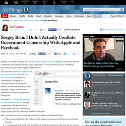 Google's Sergey Brin Talks Government Censorship, Apple, Facebook - Liz Gannes - News - AllThingsD
