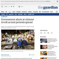 Government alarm at citizens' revolt as tent protests spread | World news