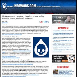 » Big Government conspiracy theories become reality: Fluoride, cancer, chemicals and more Alex Jones