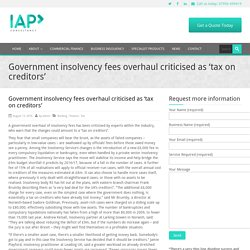 Government insolvency fees overhaul criticised as 'tax on creditors' - IAP Consultancy Ltd