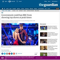 Government could ban BBC from showing top shows at peak times
