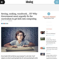 Sewing, cooking, woodwork... IT? Why Government must urgently fix the curriculum to get kids into computing