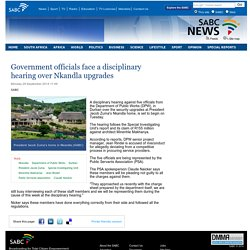 Government officials face a disciplinary hearing over Nkandla upgrades:Monday 29 September 2014
