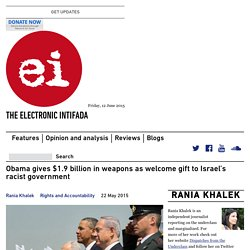 Obama gives $1.9 billion in weapons as welcome gift to Israel's racist govern...