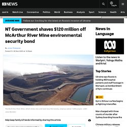 NT Government shaves $120 million off McArthur River Mine environmental security bond