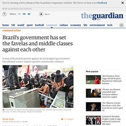Brazil's government has set the favelas and middle classes against each other