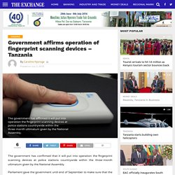 Government affirms operation of fingerprint scanning devices – Tanzania – The Exchange