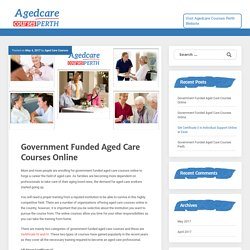 Government Funded Aged Care Courses Online – Aged Care Courses Perth Blog