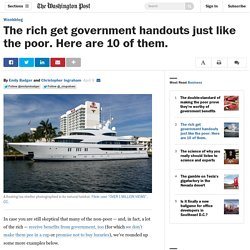 The rich get government handouts just like the poor. Here are 10 of them.