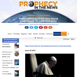 Pope Francis Calls For 'One World Government' To 'Save Humanity' – Prophecy in the News