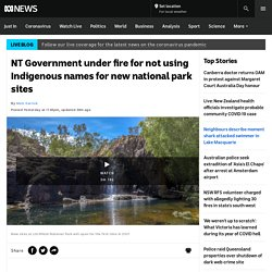 NT Government under fire for not using Indigenous names for new national park sites