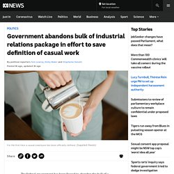 Government abandons bulk of industrial relations package in effort to save definition of casual work