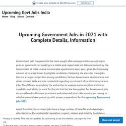 Upcoming Government Jobs in 2021 with Complete Details, Information – Upcoming Govt Jobs India