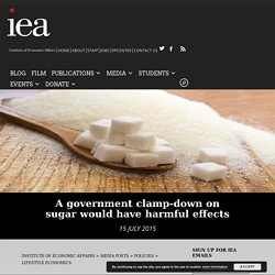A government clamp-down on sugar would have harmful effects – Institute of Economic Affairs