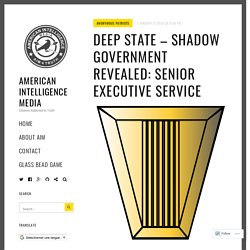 Deep State – Shadow Government Revealed: Senior Executive Service – American Intelligence Media