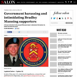 Government harassing and intimidating Bradley Manning supporters - Glenn Greenwald