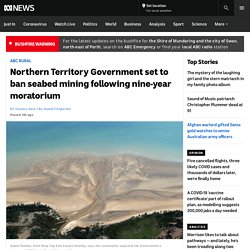 Northern Territory Government set to ban seabed mining following nine-year moratorium