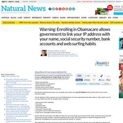 Warning: Enrolling in Obamacare allows government to link your IP address with your name, social security number, bank accounts and web surfing habits