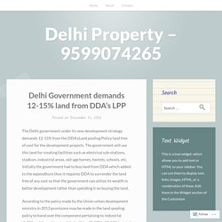 Delhi Government demands 12-15% land from DDA's LPP – Delhi Property – 9599074265