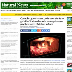 Canadian government orders residents to get rid of their old wood-burning stoves or pay thousands of dollars in fines