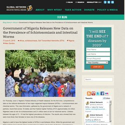 GLOBAL NETWORK 08/06/15 Government of Nigeria Releases New Data on the Prevalence of Schistosomiasis and Intestinal Worms