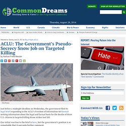 ACLU: The Government's Pseudo-Secrecy Snow Job on Targeted Killing
