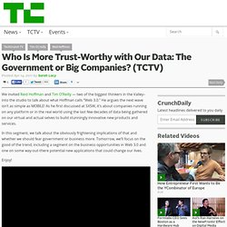 Who Is More Trust-Worthy with Our Data: The Government or Big Companies? (TCTV)