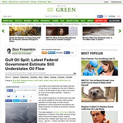 Gulf Oil Spill: Latest Federal Government Estimate Still Understates Oil Flow