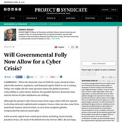 """Will Governmental Folly Now Allow for a Cyber Crisis?"" by Kenneth Rogoff"