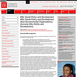 MSc Social Policy and Development MSc Social Policy and Development (Non-Governmental Organisations) (formerly MSc NGOs and Development) - Taught Programmes 2014 - Graduate - Study