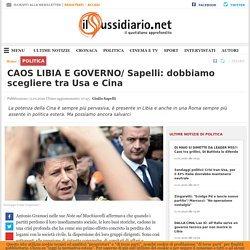 CAOS LIBIA E GOVERNO/ Sapelli: dobbiamo scegliere tra Usa e Cina