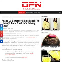 Texas Lt. Governor Slams Fauci: 'He Doesn't Know What He's Talking About' - Daily Political Newswire