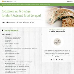 Gözleme au fromage fondant (street food turque), recette