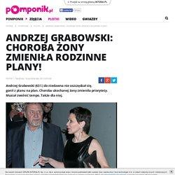Andrzej Grabowski: Choroba żony zmieniła rodzinne plany! - Pomponik.pl