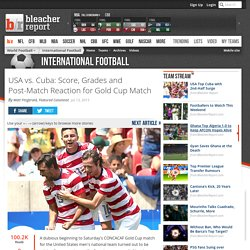 USA vs. Cuba: Score, Grades and Post-Match Reaction for Gold Cup Match