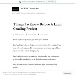 Things To Know Before A Land Grading Project – Site Work Construction
