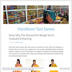 Know Why The Demand For Bengal Tant Is Gradually Enhancing – Handloom Tant Sarees
