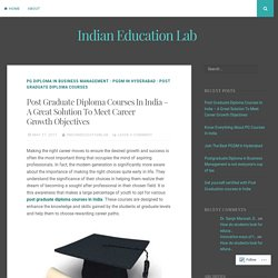 Post Graduate Diploma Courses In India – A Great Solution To Meet Career Growth Objectives – Indian Education Lab