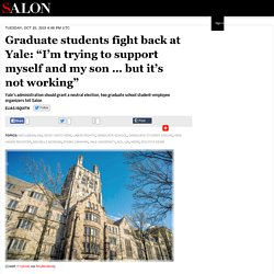 "Graduate students fight back at Yale: ""I'm trying to support myself and my son … but it's not working"""