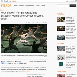 Four Shaolin Temple Graduates Establish Martial Arts Center in Lome, Togo - YIBADA News