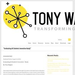"""""""Graduating All Students Innovation Ready"""" – Tony Wagner"""