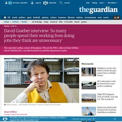 David Graeber: 'So many people spend their working lives doing jobs they think are unnecessary'
